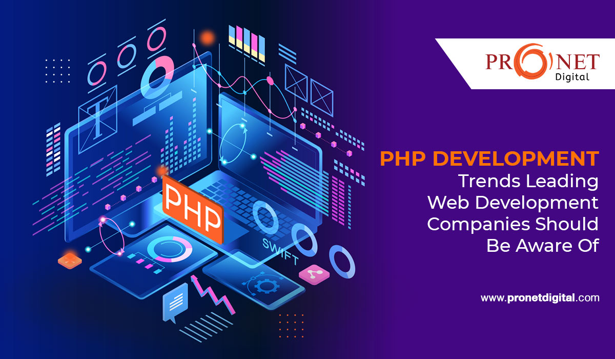 PHP Development Trends Leading Web Development Companies Should Be Aware Of